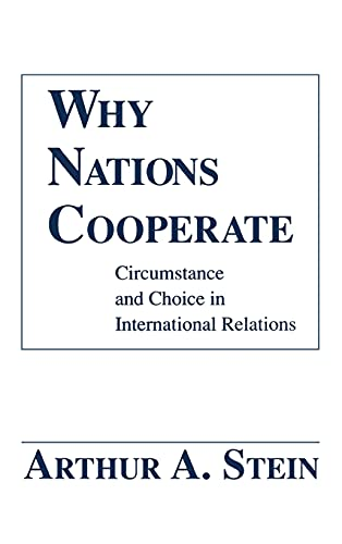 Why Nations Cooperate: Circumstance and Choice in International Relations: Stein, Arthur A.
