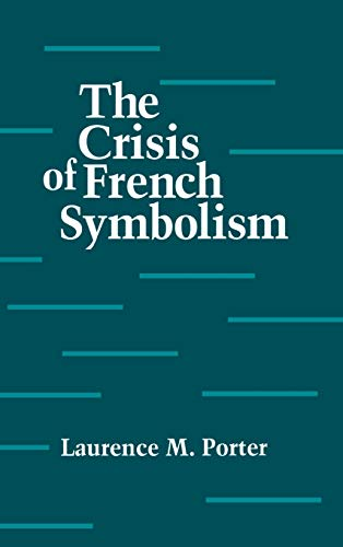 The Crisis of French Symbolism (0801424186) by Porter, Laurence M.