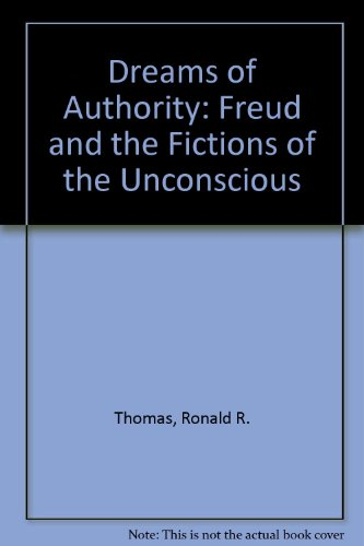 Dreams of Authority: Freud and the Fictions of the Unconscious: Thomas, Ronald R.