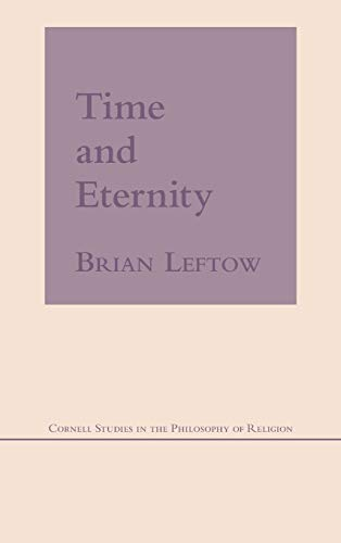 Time and Eternity (Cornell Studies in the Philosophy of Religion): Leftow, Brian
