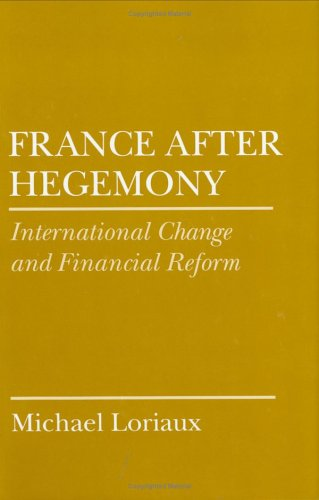 France After Hegemony: International Change and Financial Reform (Cornell Studies in Political Ec...