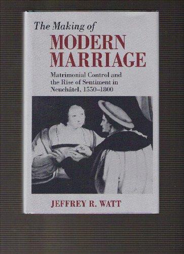 The Making of Modern Marriage: Matrimonial Control: Jeffrey R. Watt