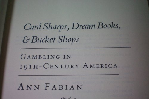 Card Sharps, Dream Books, and Bucket Shops: Gambling in the 19Th-Century America