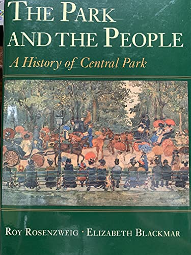 The Park and the People : A History of Central Park: Rosenzweig, Roy; Blackmar, Elizabeth