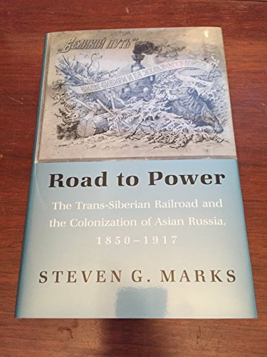 9780801425332: Road to Power: The Trans-Siberian Railroad and the Colonization of Asian Russia, 1850-1917