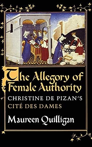 The Allegory of Female Authority: Christine De Pizan's Cite Des Dames: Quilligan, Maureen
