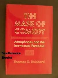9780801425646: The Mask of Comedy: Aristophanes and the Intertextual Parabasis (Cornell Studies in Classical Philology)