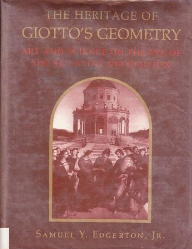 The Heritage of Giotto's Geometry. Art and Science on the Eve of the Scientific Revolution.: ...