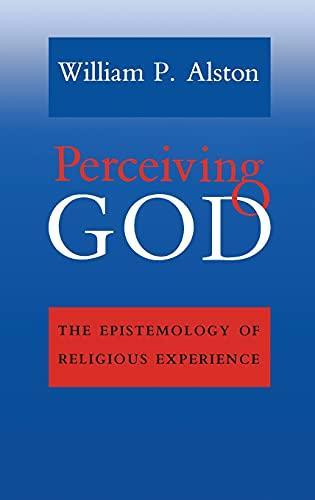Perceiving God: The Epistemology of Religious Experience: William P. Alston
