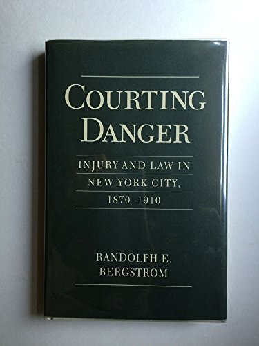 Courting danger : injury and law in New York City, 1870-1910.: Bergstrom, Randolph E.