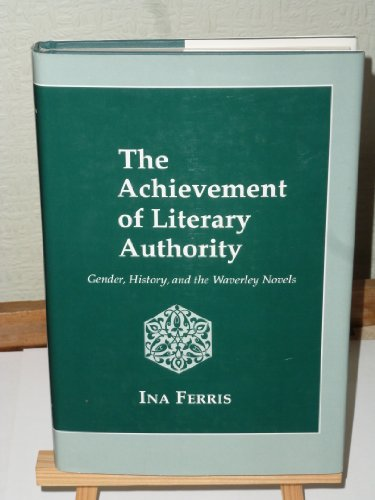 9780801426308: The Achievement of Literary Authority: Gender, History and the Waverley Novels