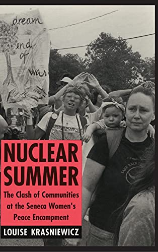 Nuclear Summer: The Clash of Communities at the Seneca Women's Peace Encampment (Anthropology ...