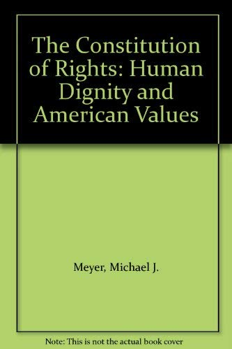 9780801426506: The Constitution of Rights: Human Dignity and American Values