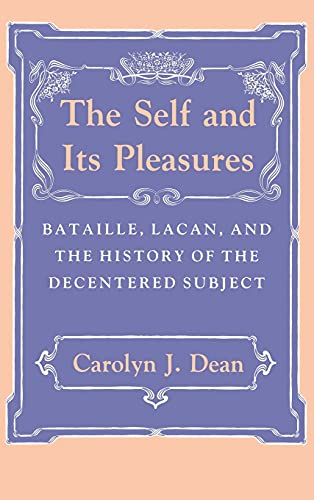 9780801426605: The Self and Its Pleasures: Bataille, Lacan, and the History of the Decentered Subject