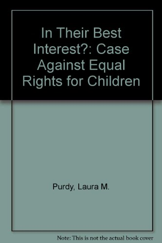 In Their Best Interest?: The Case Against Equal Rights for Children: Laura Martha Purdy