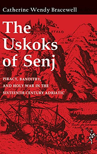 9780801426742: The Uskoks of Senj: Piracy, Banditry, and Holy War in the Sixteenth-Century Adriatic