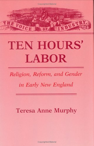 9780801426834: Ten Hours' Labor: Religion, Reform, and Gender in Early New England