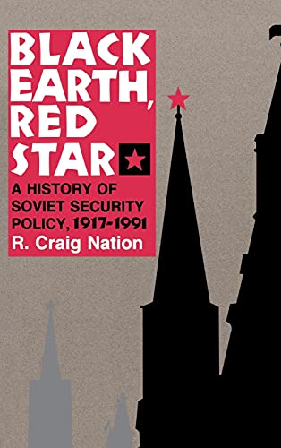 Black Earth, Red Star: A History of Soviet Security Policy, 1917-1991: Nation, R. Craig