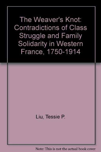 9780801427381: The Weaver's Knot: The Contradictions of Class Struggle and Family Solidarity in Western France, 1750-1914