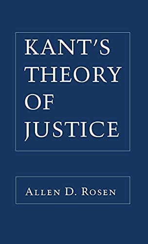 KANT'S THEORY OF JUSTICE: Rosen, Allen D.