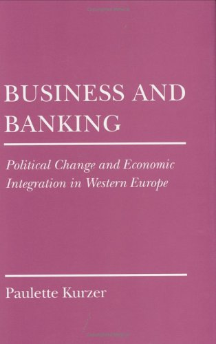 Business and Banking: Political Change and Economic: Kurzer, Paulette