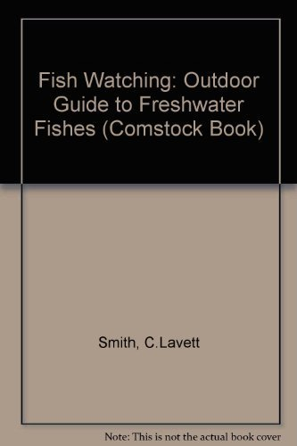 Fish Watching: An Outdoor Guide to Freshwater Fishes (Comstock Book): Smith, C. Lavett
