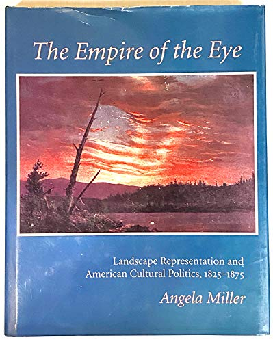 9780801428302: The Empire of the Eye: Landscape Representation and American Cultural Politics, 1825-1875
