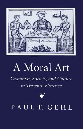 A moral art. Grammar, society, and culture in Trecento Florence.: Gehl,Paul F.