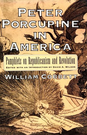 Peter Porcupine in America: Pamphlets on Republicanism and Revolution (Documents in American Soci...