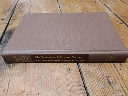 9780801428470: The Workplace Before the Factory: Artisans and Proletarians, 1500-1800