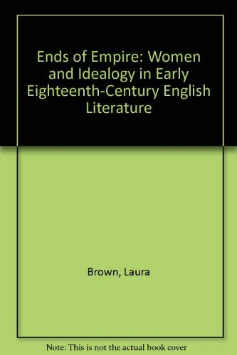 9780801428500: Ends of Empire: Women and Ideology in Early Eighteenth-Century English Literature