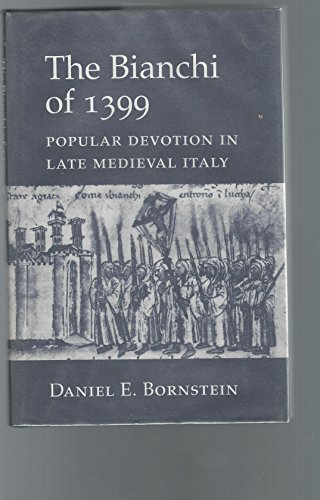 The Bianchi Of 1399: Popular Devotion In Late Medieval Italy.: Bornstein, Damiel E.
