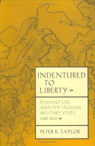 9780801429163: Indentured to Liberty: Peasant Life and the Hessian Military State, 1688-1815