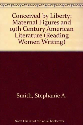 9780801429248: Conceived by Liberty: Maternal Figures and Nineteenth-Century American Literature (Reading Women Writing)