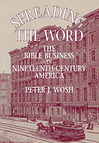 Spreading the Word: Bible Business in Nineteenth-century America - Peter Wosh