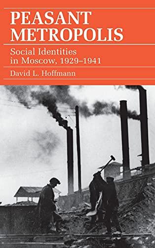 9780801429422: Peasant Metropolis: Social Identities in Moscow, 1929-41 (Studies of the Harriman Institute)