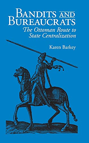 9780801429446: Bandits and Bureaucrats: Ottoman Route to State Centralization (The Wilder House Series in Politics, History & Culture)