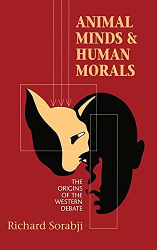 Animal Minds and Human Morals The Origins of the Western Debate: Sorabji, Richard