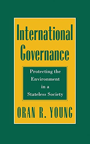 9780801429729: International Governance: Protecting the Environment in a Stateless Society (Cornell Studies in Political Economy)