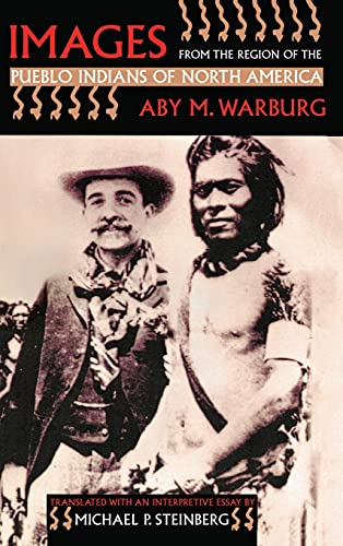 Images from the Region of the Pueblo Indians of North America: Warburg, Aby M.