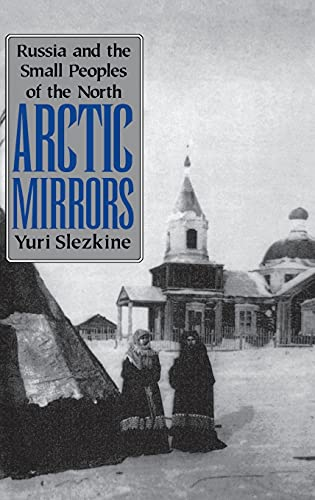 9780801429767: Arctic Mirrors: Russia and the Small Peoples of the North
