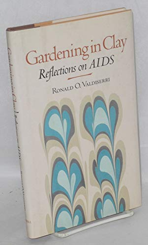 Gardening in Clay: Reflections on AIDS: Valdiserri, Ronald O.