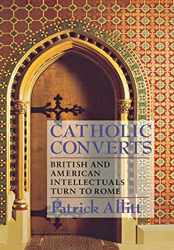 Catholic Converts. British and American Intellectuals Turn to Rome: ALLITT, Patrick