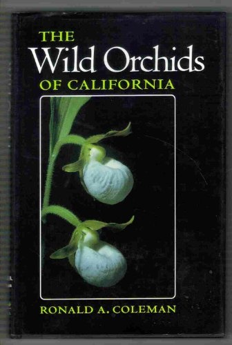 The Wild Orchids of California (Comstock Book): Coleman, Ronald A.