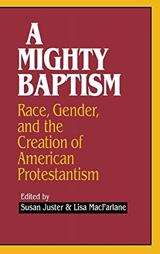 9780801430244: A Mighty Baptism: Race and Gender in the Creation of American Protestantism