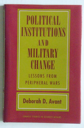 9780801430343: Political Institutions and Military Change: Lessons from Peripheral Wars (Cornell Studies in Security Affairs)