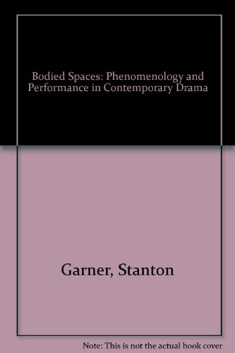 9780801430398: Bodied Spaces: Phenomenology and Performance in Contemporary Drama