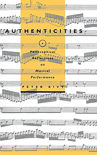 Authenticities : Philosophical Reflections on Musical Performance: Peter Kivy