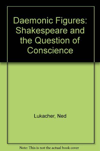 Daemonic Figures: Shakespeare and the Question of: Lukacher, Ned