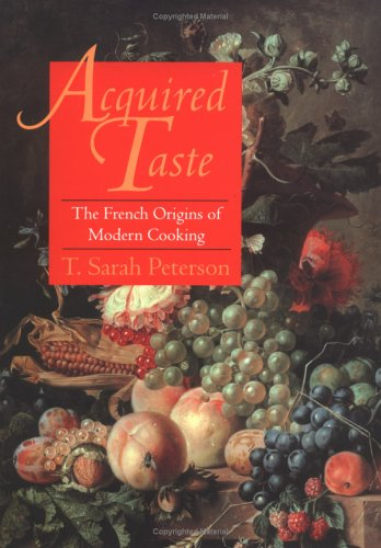 Acquired Taste: The French Origins of Modern Cooking